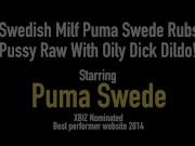 Swedish Milf Puma Swede Rubs Pussy Raw With Oily Dick Dildo!